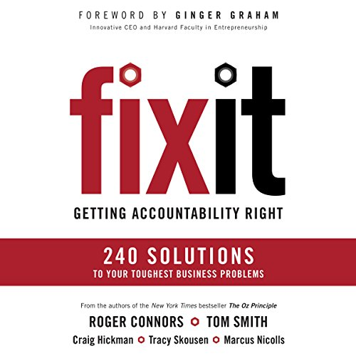 Fix It     Getting Accountability Right              By:                                                                                                                                 Roger Connors,                                                                                        Tom Smith,                                                                                        Craig Hickman,                   and others                          Narrated by:                                                                                                                                 Jeff Cummings                      Length: 10 hrs and 49 mins     12 ratings     Overall 4.3