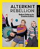 Alterknit Rebellion: Radical Patterns for Creative Knitters