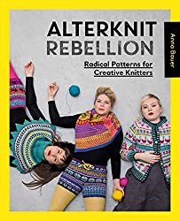 Alterknit Rebellion: Radical patterns for creative knitters by Swedish Anna Bauer
