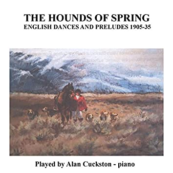 The Hounds of Spring - English Dances and Preludes 1905 - 1935