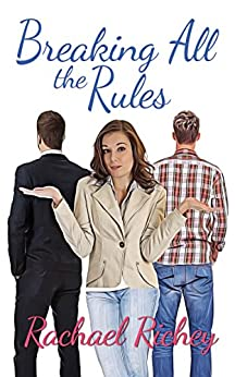 Breaking All the Rules by [Rachael Richey]