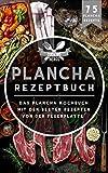 Plancha Rezeptbuch: Das Plancha Kochbuch mit den besten Rezepten von der Feuerplatte (Plancha Buch 1)