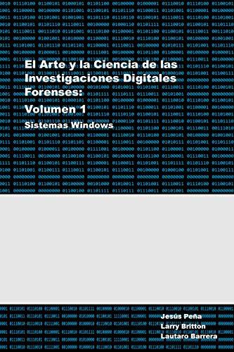 El Arte y la Ciencia de la Investigación Digital Forense - Sistemas Windows: Vol 1 - Análisis Forense en Sistemas Windows (Spanish Edition)