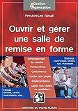 Ouvrir Et Gérer Une Salle De Remise En Forme - Aerobic, cardio, musculation, step... Wellness : sophrologie, pilates, spa, massages...