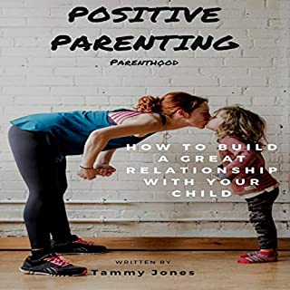 Positive Parenting: Parenthood: How to Build a Great Relationship with Your Child audiobook cover art