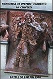 MEMORIAS DE UN PILOTO MUERTO: BATTLE 0F BRITAIN 1940