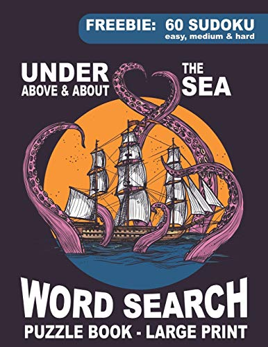 Word Search Puzzle Book - Under, Above & About the Sea: Large Print Themed Quizzes: Ocean, Shipping, Animals, Marine life, Naval Terms, Famous Ship ... | Free Sudoku Bonus | Perfect for Seniors