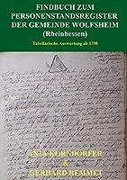 Findbuch zum Personenstandsregister der Gemeinde Wolfsheim / Rheinhessen: Tabellarische Auswertung ab 1798