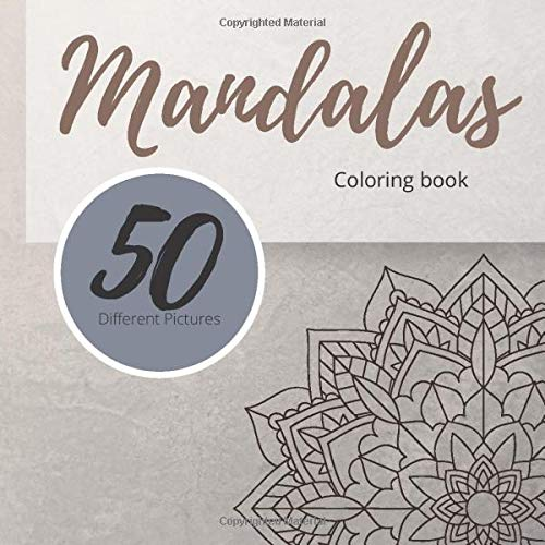 Mandalas Coloring Book 50 Differen Pictures: 50 Unique Ilustration For Improve Your Meditation And Find Peace In The Daily Routine