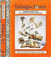 Indagaciones / Inquiries: Introducción a los estudios culturales hispanos/ Introduction to Hispanic Cultural Studies