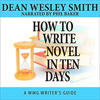How to Write a Novel in Ten Days     WMG Writer's Guides Book 6              By:                                                                                                                                 Dean Wesley Smith                               Narrated by:                                                                                                                                 Phil Baker                      Length: 1 hr and 25 mins     8 ratings     Overall 3.3