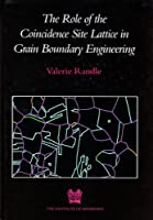 The Role Of The Coincidence Site Lattice In Grain Boundary Engineering (Matsci)