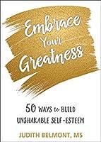 Embrace Your Greatness: 50 Ways to Build Unshakable Self-Esteem