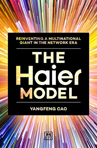 The Haier Model: Reinventing a multinational giant in the new network era (English Edition)