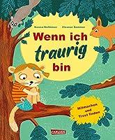 Wenn ich traurig bin: Wenn ich traurig bin | Bilderbuch fuer Kinder ab 3 zum Mitmachen und Trostfinden