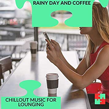 Rainy Day And Coffee - Chillout Music For Lounging