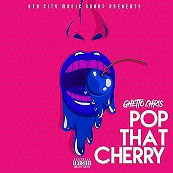 Pop That Cherry