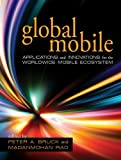Image of Global Mobile: Applications and Innovations for the Worldwide Mobile Ecosystem