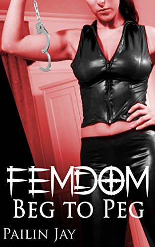 Book: Femdom Beg to Peg by Pailin Jay