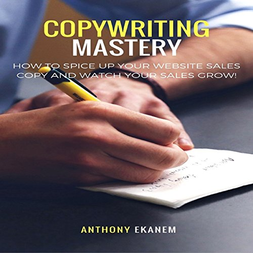 Copywriting Mastery     How to Spice up Your Website Sales Copy and Watch Your Sales Grow!              By:                                                                                                                                 Anthony Ekanem                               Narrated by:                                                                                                                                 John Alan Martinson Jr.                      Length: 1 hr and 29 mins     11 ratings     Overall 4.3