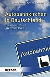 Autobahnkirchen in Deutschland: Ein himmlischer Routenplaner - Marcus C. Leitschuh