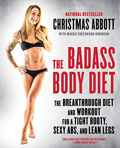 The Badass Body Diet: The Breakthrough Diet and Workout for a Tight Booty, Sexy Abs, and Lean Legs (The Badass Series) (English Edition)