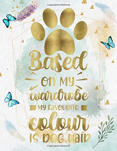 Based On My Wardrobe, My Favourite Colour Is Cat Hair: Daily Life Uplifting, Funny, Love Quotes Writing Journal/Notebook for Co-worker, Friends, Kids, ... Women. Simply Inspiring & Motivational Gifts.