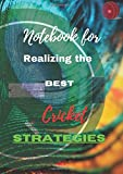 Notebook for Realizing the Best Cricket Strategies: Support book for modern optimization of the beautiful game in the world of Cricket