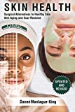Skin Health: Surgical Alternatives to Healthy Skin, Anti-aging and Scar Revision