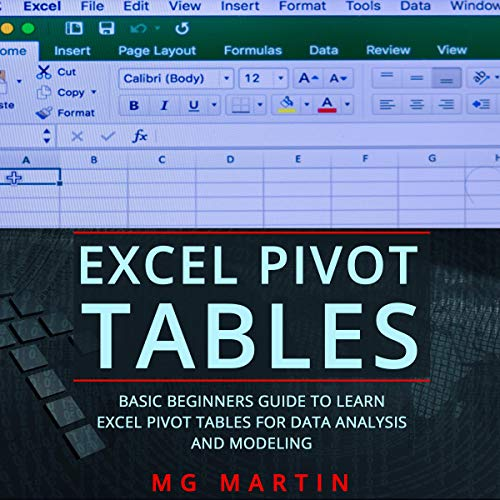 Excel Pivot Tables: Basic Beginners Guide to Learn Excel Pivot Tables for Data Analysis and Modeling audiobook cover art