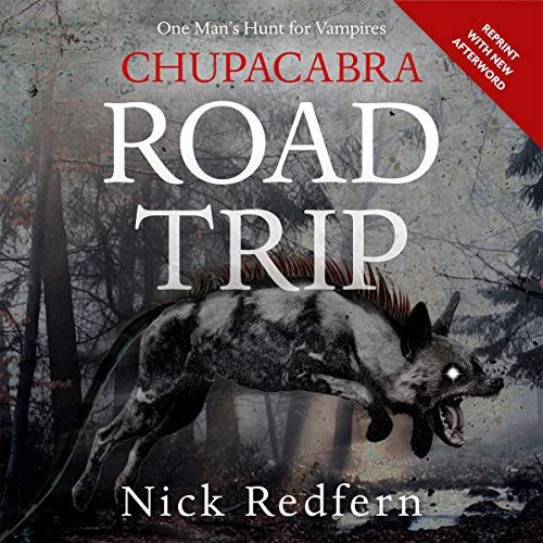 Chupacabra Road Trip     One Man's Hunt for Vampires              By:                                                                                                                                 Nick Redfern                               Narrated by:                                                                                                                                 Ray Bader                      Length: 7 hrs and 2 mins     Not rated yet     Overall 0.0