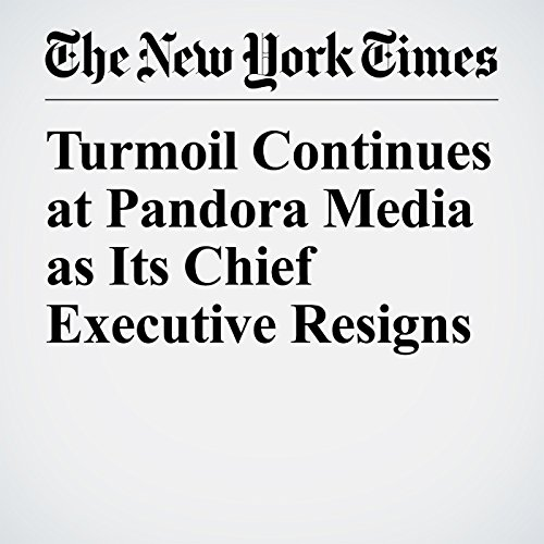 Turmoil Continues at Pandora Media as Its Chief Executive Resigns copertina