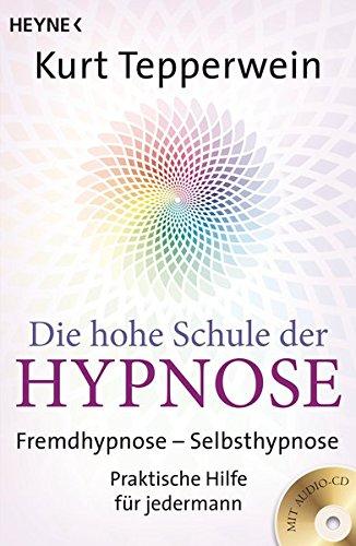Die hohe Schule der Hypnose (Inkl. CD): Fremdhypnose - Selbsthypnose. Praktische Hilfe für jedermann