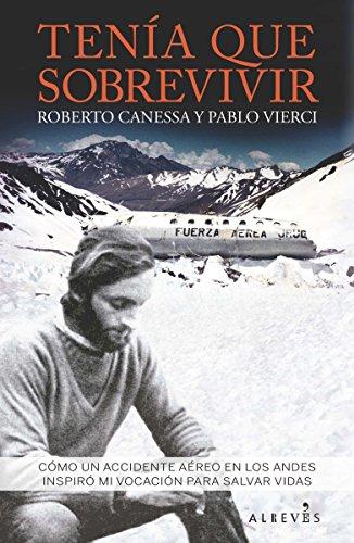 Tenía que sobrevivir: Cómo un accidente aéreo en los Andes inspiró mi vocación para salvar vidas (LIBRO ESPECIAL)
