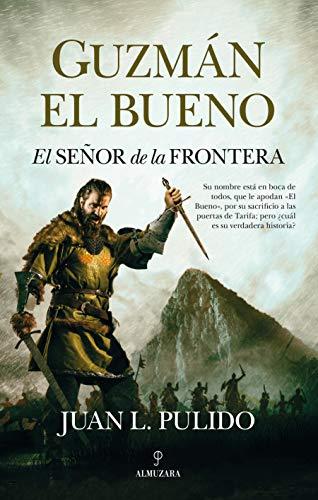 Guzmán El bueno. El Señor De La Frontera (Novela Histórica)
