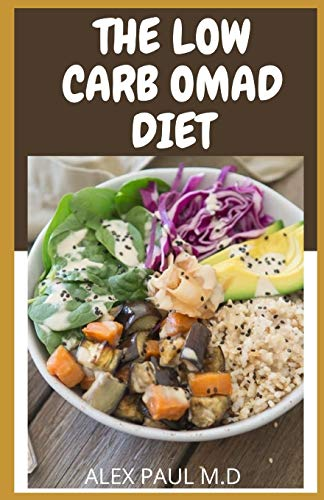 THE LOW CARB OMAD DIET: Comprehensive Guide On How to combine the Ketogenic Diet with the One Meal A Day Intermittent Fasting Diet to Maximize Your Weight Loss
