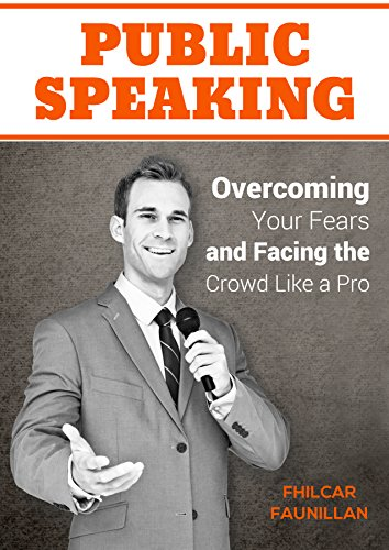 Public Speaking-Overcoming Your Fears and Facing the Crowd Like a Pro: Featuring Techniques to Deliver Powerful Presentations and Overcome Anxiety (Public ... Public Speaking Fear) (English Edition)