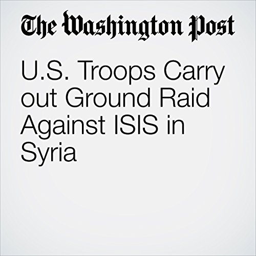U.S. Troops Carry out Ground Raid Against ISIS in Syria copertina