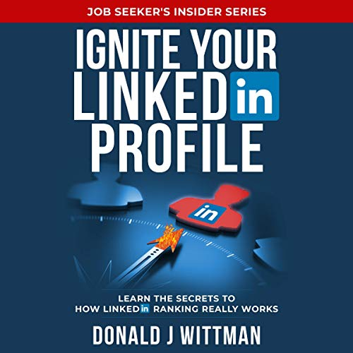 Ignite Your LinkedIn Profile     Learn the Secrets to How LinkedIn Ranking Really Works (Job Seeker's Insider Series)              By:                                                                                                                                 Donald J Wittman                               Narrated by:                                                                                                                                 Joshua Alexander                      Length: 1 hr and 13 mins     Not rated yet     Overall 0.0