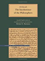 The Incoherence of the Philosophers, 2nd Edition (Brigham Young University - Islamic Translation Series) by Abu Hamid Muhammad al-Ghazali(2002-02-05)