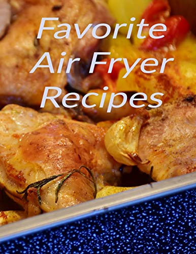 Favorite Air Fryer Recipes: Your best air fryer recipes stored in one place with this 8.5 x 11 inch bound recipe book for all cooks