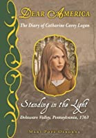 Standing in the Light : the Diary of Catharine Carey Logan (Dear America)