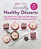 Bake to Be Fit's Secretly Healthy Desserts: Easy Gluten-Free, Sugar-Free, Plant-Based, or Keto-Friendly Brownies, Cookies, and Cakes