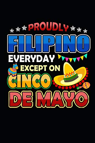 Proudly Filipino Everyday Except on Cinco de Mayo: Blank Lined Journal   120 Pages, 6 x 9 in
