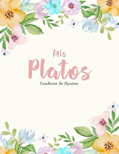 Mis Platos. Cuaderno De Recetas: Mi Libro de Recetas en blanco (Cocina De La...