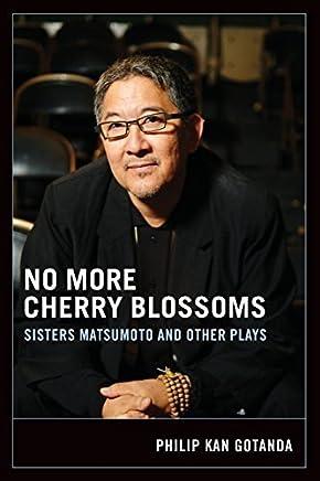 No More Cherry Blossoms: Sisters Matsumoto and Other Plays (Naomi B. Pascal Editors Endowment) by Philip Kan Gotanda (2005-07-15)