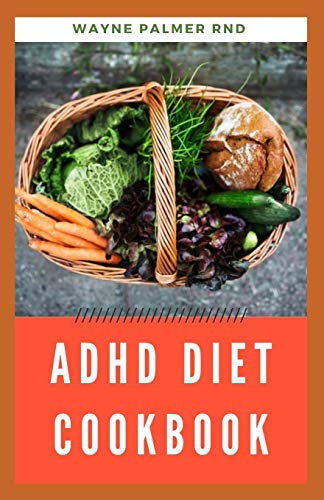 ADHD DIET COOKBOOK: The Ultimate Guide To Heal ADHD And Glutten-Free