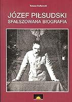 Jozef Pilsudski Sfalszowana biografia