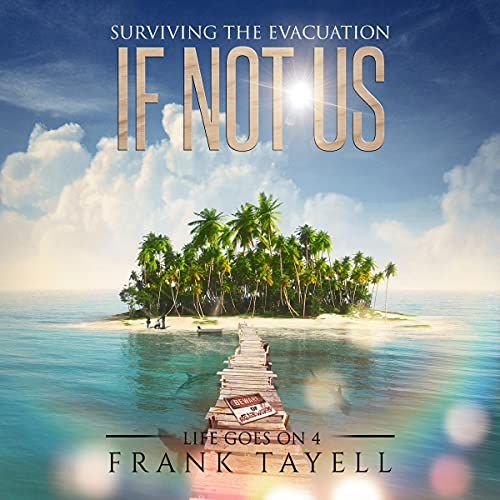 If Not Us: Surviving the Evacuation (Life Goes On, Book 4)