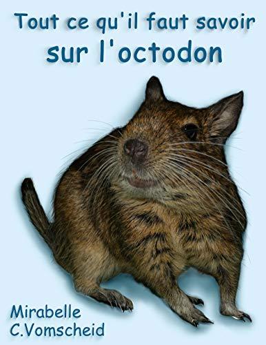 Tout ce qu'il faut savoir sur l'octodon (French Edition)